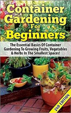 Container Gardening For Beginners 2nd Edition: The Essential Basics Of Container Gardening To Growing Fruits, Vegetables & Herbs In The Smallest Spaces! ... Gardening in Pots, Gardening for Beginners) - Kindle edition by Lindsey Pylarinos. Crafts, Hobbies & Home Kindle eBooks @ Amazon.com.