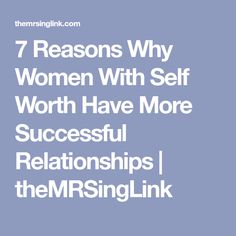 7 Reasons Why Women With Self Worth Have More Successful Relationships | theMRSingLink