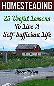 Homesteading 25 Useful Lessons To Live A Self-Sufficient Life: (homesteading for beginners, homestead survival, modern homesteading) (gardening books)