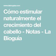 Cómo estimular naturalmente el crecimiento del cabello - Notas - La Bioguía