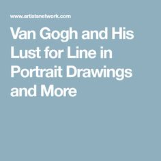 Van Gogh had a distinctive mark-making style that is not solely illustrated through his paintings. For him, portrait drawing was an outlet for his lust for line. Mark Making, Vincent Van Gogh, Medium Art, Lust, Portrait, Drawings, Headshot Photography, Portrait Paintings, Sketches
