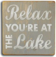 """Soft-gray lake house sign with colored simple quote """"""""Relax You're at the Lake"""""""". These hand-painted signs are made from rough slats pieced together and have a rustic look, allowing the wood's unique Lake House Signs, Lake Signs, Cabin Signs, Lake Quotes, Sign Quotes, Beach Quotes, Camping Snacks, Beach Camping, Camping Tips"""