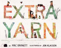 Extra Yarn (Buy here)By Mac Barnett, illustrations by Jon Klassen. Annabelle and her box of yarn bring color to a colorless town.