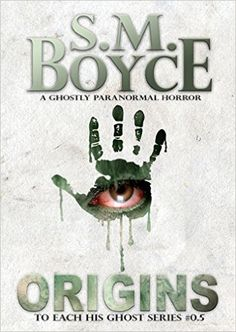 Amazon.com: Origins (To Each His Ghost #0.5): A Ghostly Paranormal Horror Short Story eBook: S. M. Boyce: Kindle Store