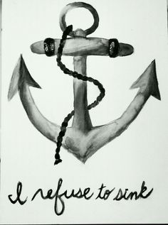 okay okay... here comes my artsy side... picture the anchor intertwined with a cross, and the writing says, Refuse to sink... THAT would be a cool anchor tattoo @no way Perales