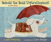 Behold the Bold Umbrellaphant by Jack Prelutsky, illustrated by Carin Berger