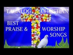 Tagalog Christian Songs/All Time Favorites - YouTube Praise And Worship Songs, Christian Songs, Tagalog, All About Time, Youtube, Youtube Movies