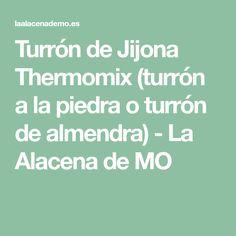 Turrón de Jijona Thermomix (turrón a la piedra o turrón de almendra) - La Alacena de MO