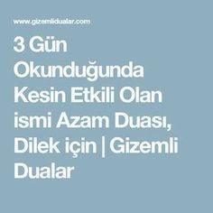 3 Gün Okunduğunda Kesin Etkili Olan ismi Azam Duası, Dilek için | Gizemli Dualar Beautiful Words, Prayers, Quotes, Erdem, Vertigo, Happy Campers, Selfish, Body Wave, Videos Funny