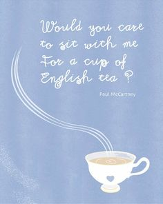 Would you care to sit with me for a cup of English tea? Paul McCartney. We love tea.  www.babingtons.com
