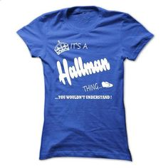 its a Hallman Thing You Wouldnt Understand  T Shirt, Ho - #tshirt women #hoodie tutorial. PURCHASE NOW => https://www.sunfrog.com/LifeStyle/its-a-Hallman-Thing-You-Wouldnt-Understand-T-Shirt-Hoodie-Hoodies-Ladies.html?68278