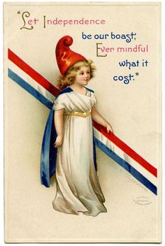 Let Independence Be Our Boast ~ vintage patriotic postcard with artwork by Ellen H. Clapsaddle   via The Graphics Fairy