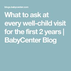 What to ask at every well-child visit for the first 2 years | BabyCenter Blog