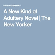 A New Kind of Adultery Novel | The New Yorker