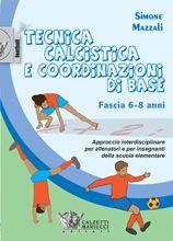 Tecnica calcistica e coordinazione di base - Fascia 6/8 anni Simone Mazzali  http://www.calzetti-mariucci.it/shop/prodotti/tecnica-calcistica-e-coordinazione-di-base-fascia-68-anni