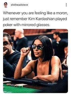 kim k mirrored glasses poker - shitheadsteve Whenever you are feeling a moron, just remember Kim Kardashian played poker with mirrored glasses. Extremely Funny Jokes, Stupid Funny Memes, Funny Relatable Memes, Funny Fails, Funny Humor, Funniest Memes, Crazy Funny, Funny Laugh, Funny Texts