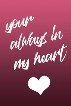 Your always in my heart quote