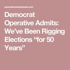 """Democrat Operative Admits: We've Been Rigging Elections """"for 50 Years"""""""