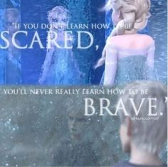 """Elsa and Jack Frost - Love both of them! """"If you don't learn how to be scared, you'll never really learn how to be brave."""""""