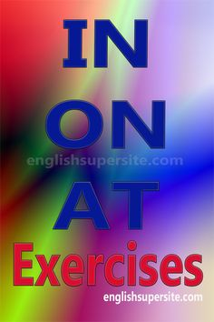 EXERCISES - IN - ON - AT - Practice using the prepositions IN, ON and AT. Complete the sentences below with the correct preposition: English Prepositions, English Grammar, Teaching English, English Tips, English Study, Learn English, English Exercises, English Online, Esl