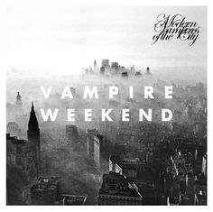 Vampire Weekend - Modern Vampires of the City. The indie band that I listen to when I want to be more like my friends.