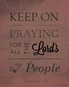 """""""Keep on praying for all the lords people"""" Ephesians 6:18"""
