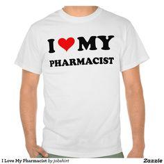 I Love My Pharmacist Shirts