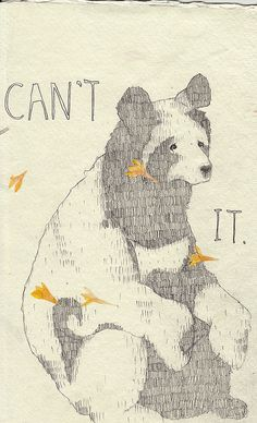 Sometimes I can't 'bear it'...and I have to do some other 'it'....like chicken it, or duck it, or dog it, or lion it...
