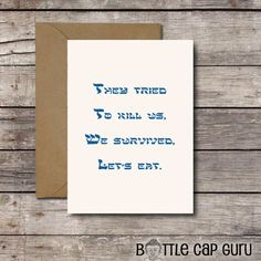 Printable Funny Jewish Holiday Card / They Tried to Kill Us, We Survived, Let's Eat / Purim Passover Funny Greetings, Funny Greeting Cards, Happy Birthday Romantic, Printable Cards, Printables, Jewish Humor, Birthday Cards For Him, Hannukah, Holiday Cards