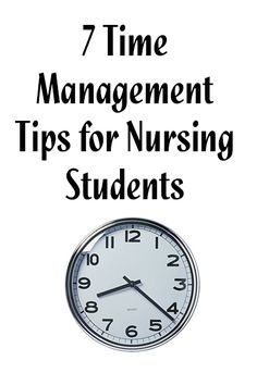 7 Time Management Tips for Nursing Students... pin now, read later. I'll need this someday!