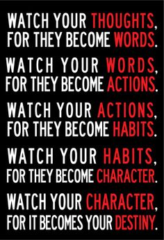 """""""Watch Your Thoughts For They Become Words..."""""""