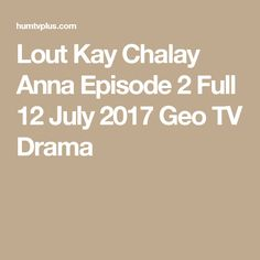 Lout Kay Chalay Anna Episode 2 Full 12 July 2017 Geo TV Drama Geo Tv, Episode 3, Anna, Drama, Dramas, Drama Theater