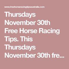 Thursdays November 30th Free Horse Racing Tips.  This Thursdays November 30th free horse racing tips covering the 1st 3 races everywhere...