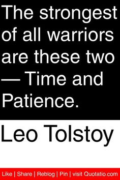 Leo Tolstoy - The strongest of all warriors are these two — Time and Patience. #quotations #quotes