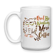 Funny I'll Owl Be Needing More Coffee Sleepy Coffee Humor Owl Art Tired Insomnia 15oz Coffee Mug Microwave Safe