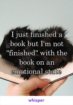 """I just finished a book but I'm not """"finished"""" with the book on an emotional state"""
