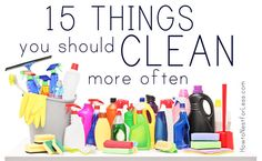 15 Things to Clean More Often - as if I didn't have enough cleaning that I don't do, here are more things to feel guilty that I don't clean!