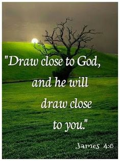James ~ Alexander MacLaren writes that the closer you draw to God (by desire), the closer and closer He WILL draw to you. Biblical Quotes, Religious Quotes, Bible Verses Quotes, Faith Quotes, Spiritual Quotes, Spiritual Values, Spiritual Power, Spiritual Encouragement, Prayer Scriptures