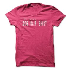 This is My Dog Hair Shirt...T-Shirt or Hoodie click to see here>>  www.sunfrogshirts.com/No-Category/This-is-My-Dog-Hair-Shirt-HotPink-Ladies.html?3618&PinFDPs