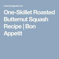 One-Skillet Roasted Butternut Squash Recipe | Bon Appetit