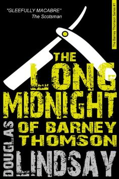 Free Books - The Long Midnight of Barney Thomson, the first Barney Thomson Serial Killer Thriller by Douglas Lindsay, is free for UK customers (only, so far) in the Kindle store and from Kobo for those in the US (and possibly elsewhere), courtesy of publisher Blasted Heath.
