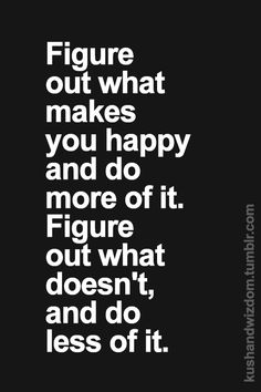 Figure out what makes you happy