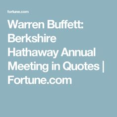 Warren Buffett: Berkshire Hathaway Annual Meeting in Quotes | Fortune.com