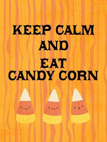 Keep calm and eat candy corn Halloween Treats, Fall Halloween, Happy Halloween, Halloween Poster, Halloween Quotes, Vintage Halloween, Keep Calm Signs, Keep Calm Quotes, Candy Corn Crafts
