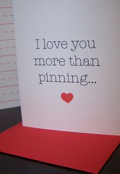 I <3 You More than Pinning! & I love pinning but I love my hubby way more!!!!!!! <3 haha I was gonna say something but I will just keep it to myself haha inside joke. Lol