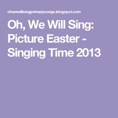 Oh, We Will Sing: Picture Easter - Singing Time 2013