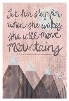 "Let her sleep for when she wakes she will move mountains 12""x18"" Print"