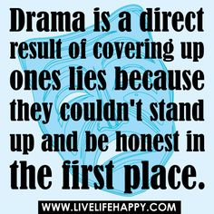 Drama is a direct result of covering up ones lies because they couldn't stand up and be honest in the first place. | Flickr - Photo Sharing!