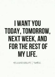 Tomorrow, next week and for the rest of my life love love quotes life quotes quotes quote girl life boy guy girl quotes picture quotes i want you love picture quotes love images The Words, Love My Husband, Amazing Husband, Romantic Sayings For Him, Sweet Sayings For Him, I Love You Quotes For Him Boyfriend, Love Sayings, Boyfriend Girlfriend Quotes, Love Phrases