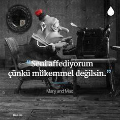 Seni affediyorum çünkü mükemmel değilsin.   - Mary and Max